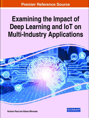 Handbook of Research on the Impact of Deep Learning and IoT on Multi Industry Applications PDF