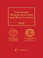 Colorado Marijuana Laws and Regulations, 2016 Edition