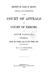 Reports of Cases in Equity, Argued and Determined in the Court of Appeals and Court of Errors of South Carolina ...: December, 1844, to [May, 1846; November, 1850, to May, 1868] ...