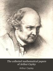 The Collected Mathematical Papers of Arthur Cayley ...
