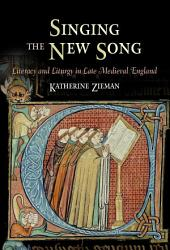 Singing the New Song: Literacy and Liturgy in Late Medieval England