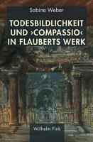 Todesbildlichkeit und  compassio  in Flauberts Werk PDF