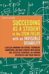Succeeding as a Student in the STEM Fields with an Invisible Disability PDF