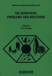 The Biosphere, Problems and Solutions: Proceedings of the Miami International Symposium on the Biosphere, 23-24 April 1984, Miami Beach, Florida, U.S.A.
