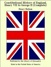 Constitutional History of England, Henry VII to George II (Complete)