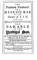 The Penitent Pardon d   Or  A Discourse of the Nature of Sin  and the Efficacy of Repentance  Under the Parable of the Prodigal Son PDF