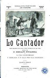 Lo Cantador: gatada caballeresca en dos actes, en vers y en catalá del qu' ara 's parla
