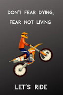 Don't Fear Dying, Fear Not Living Let's Ride