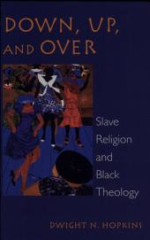 Down, Up, and Over: Slave Religion and Black Theology