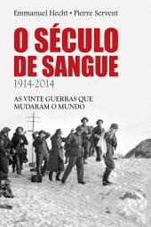 O Século de Sangue - 1914-2014: as vinte guerras que mudaram o mundo