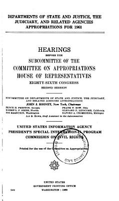 Departments of State and Justice  the Judiciary  and Related Agencies Appropriations for 1961  United States Information Agency  and  President s Special International Program  and  Commission on Civil Rights  Hearings     86th Congress  2d Session