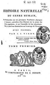 Histoire naturelle du genre humain, ou Recherches sur ses principaux fondemens physiques et moraux: précédées d'un discours sur la nature des êtres organiques, et sur l'ensemble de leur physiologie, on y a joint une dissertation sur le sauvage de l'Aveyron