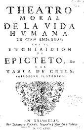 Theatro moral de la vida humana en cien emblemas; con el Enchiridion de Epicteto, &c. y la tabla de Cebes, philosofo platonico