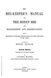 The Bee-keeper's Manual, Or, The Honey-bee, Its Management and Preservation: With a Description of the Best Approved Hives, and Other Appliances of the Apiary