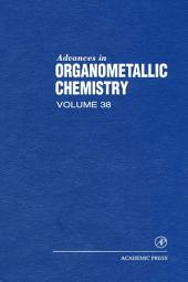 Advances in Organometallic Chemistry: Volume 38