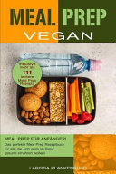 Meal Prep Vegan  Meal Prep F  r Anf  nger  Das Perfekte Meal Prep Rezeptbuch F  r Alle Die Sich Auch Im Beruf Gesund Ern  hren Wollen  Inkl PDF