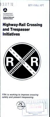Highway rail Crossing and Trespasser Initiatives