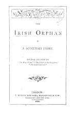 """The Irish Orphan in a Scottish Home. By the Author of """"The Way Home,"""" Etc. [i.e. M. F. Barbour.]"""