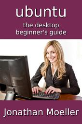 The Ubuntu Desktop Beginner's Guide - Second Edition