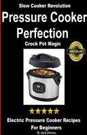 Pressure Cooker Perfection Crock Pot Magic