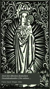 Zwei der ältesten deutschen Druckdenkmäler (Die sieben Freuden Mariä, Das Leiden Christi) beschrieben und in neuem Abdruck mitgetheilt von F.X. Stöger