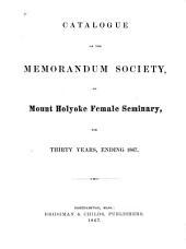Catalogue of the Memorandum Society, of Mount Holyoke Female Seminary, for Thirty Years, Ending 1867