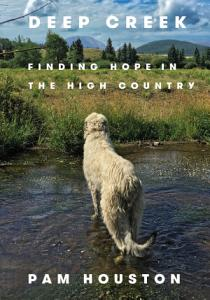 Deep Creek  Finding Hope in the High Country Book