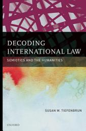 Decoding International Law: Semiotics and the Humanities