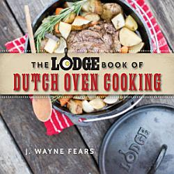 The Lodge Book Of Dutch Oven Cooking Book PDF