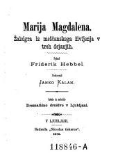 Marija Magdalena. Zaloigra iz mescanskega zivljenja v treh dejanjih