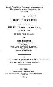 """Certain Principles in Evanson's """"Dissonance of the Four Generally Received Evangelists"""", &c. Examined: In Eight Discourses Delivered Before the University of Oxford, at St. Mary's, in the Year MDCCCX., at the Lecture Founded by the Late Rev. John Bampton, Canon of Salisbury"""