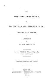 The Official Character of Rev. Nathanael Emmons, D.D.: Taught and Shown, in a Sermon on His Life and Death