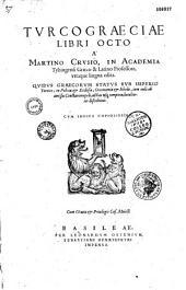 Turcograeciae libri octo, a Martino Crusio,... edita, quibus Graecorum status sub imperio Turcico in politia et ecclesia... describitur... [Edidit S. Cabasilas]