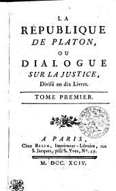 La république de Platon ou dialogue sur la justice, divisé en 10 livres