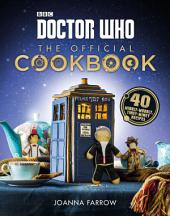 Doctor Who: The Official Cookbook: 40 Wibbly-Wobbly Timey-Wimey Recipes
