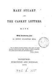 Mary Stuart and the Casket Letters: Volume 1