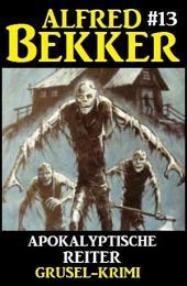 Alfred Bekker Grusel-Krimi #13: Apokalyptische Reiter