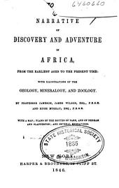 Narrative of Discovery and Adventure in Africa, from the Earliest Ages to the Present Time: With Illustrations of the Geology, Mineralogy and Zoology
