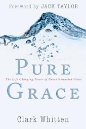 Pure Grace: The Life Changing Power of Uncontaiminated Grace