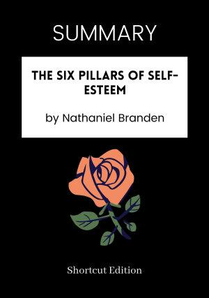 SUMMARY   The Six Pillars of Self Esteem by Nathaniel Branden