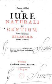 De Jure naturali & Gentium, juxta Disciplinam Ebraeorum, Libri Septem ...
