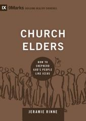 Church Elders: How to Shepherd God's People Like Jesus