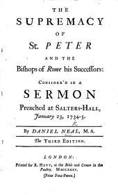 The Supremacy of St Peter consider'd. A sermon on Matt. xvi. 18, 19 ... Second edition