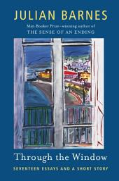 Through the Window: Seventeen Essays and a Short Story