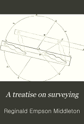A Treatise on Surveying: Volume 1