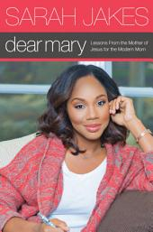 Dear Mary: Lessons From the Mother of Jesus for the Modern Mom