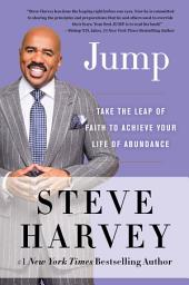 Jump: Take the Leap of Faith to Achieve Your Life of Abundance