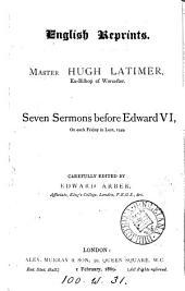 Seven sermons before Edward vi ... 1549, ed. by E. Arber