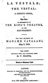 La vestale: a serious opera in two acts as represented at the King's Theatre in the Hay-Market for the benefit of Madame Catalani, May 3, 1810