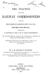 The Practice Before the Railway Commissioners: Under the Regulation of Railway Acts, 1873 and 1874 : with Notes of Their Decisions ...